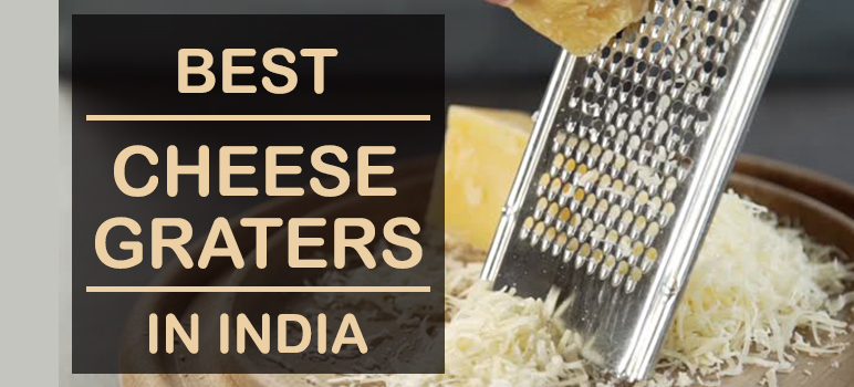 Top 5 Best Cheese Graters in India